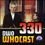 DWO Whocast - #330 - Doctor Who Podcast