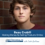 Artwork for Making Money By Selling Products Online With Beau Crabill - Episode 11