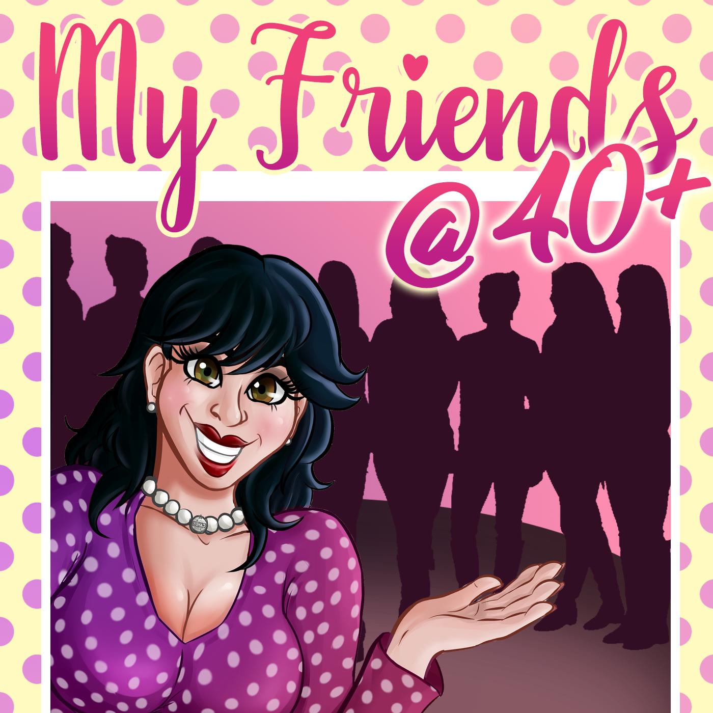 My Friends @ 40 + Podcast show art