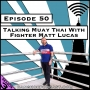 Artwork for Talking Muay Thai With Fighter Matt Lucas [Season 3, Episode 50]
