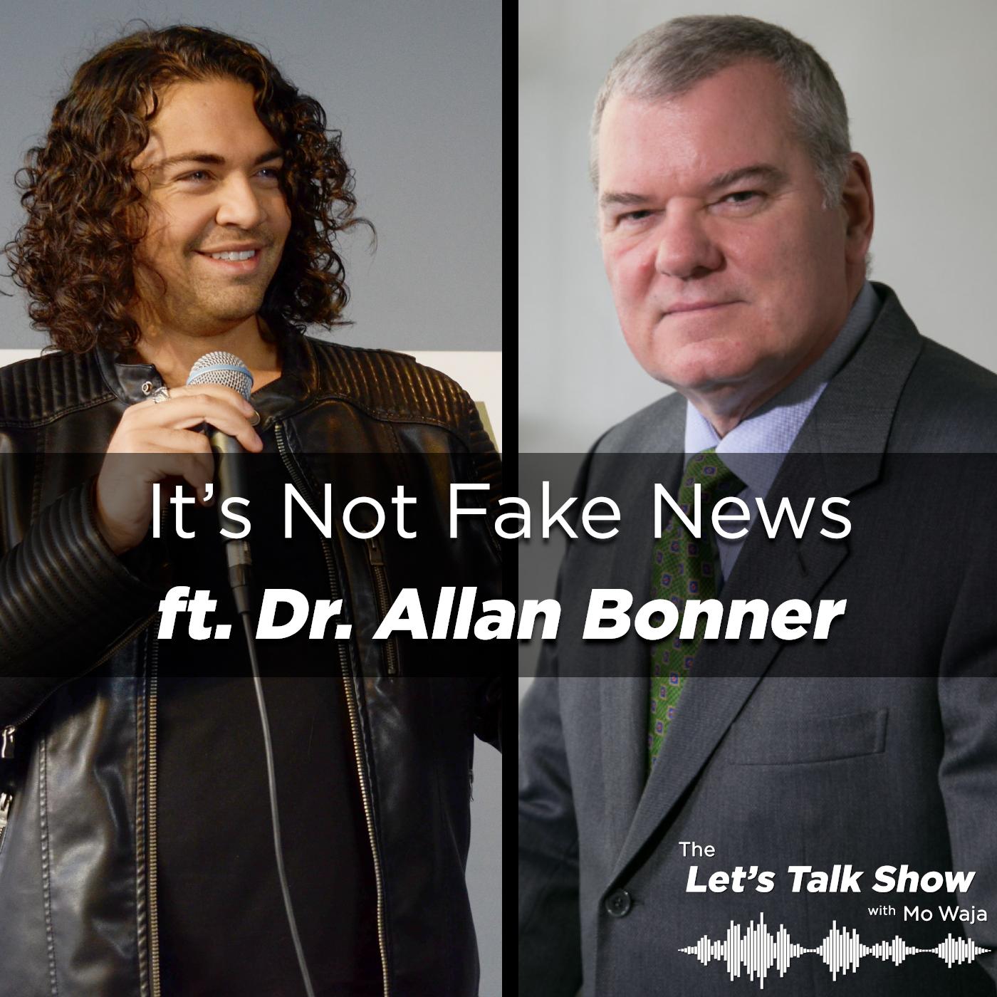 Artwork for It's Not Fake News ft. Dr. Allan Bonner, Board Member at The Mackenzie Institute