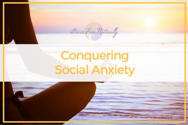 Conquering social anxiety
