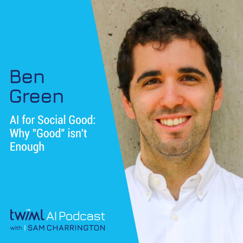 "AI for Social Good: Why ""Good"" isn't Enough with Ben Green - #368"