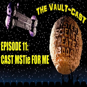 VAULT CAST EPISODE 11: CAST MSTie FOR ME