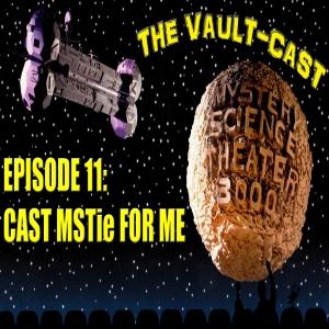 VAULT CAST EPISODE 11: CAST MSTie FOR ME