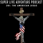 Artwork for Ep. 201: The American Jesus