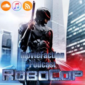 MovieFaction Podcast - RoboCop 2014