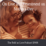 Artwork for On Love and Resentment on Mother's Day