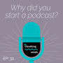 Artwork for #32. Why did you start a podcast?