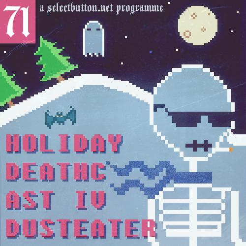 Episode #71: Holiday Deathcast IV; Dust Eater
