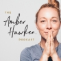 Artwork for 30 | Amber Hawken | The Practice of Self Connection Unpacked | The Amber Hawken Podcast