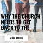 Artwork for The Church Needs to Get Back To the Main Thing