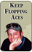 Keep Flopping Aces  09-18-08
