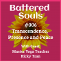 Artwork for Battered Souls #006 - Transcendence, Presence and Peace with Ricky Tran