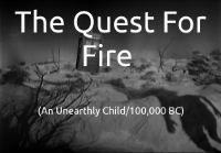 The Quest for Fire (An Unearthly Child/100,000 BC)