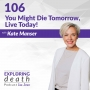 Artwork for You Might Die Tomorrow, Live Today! with Kate Manser - Episode 106