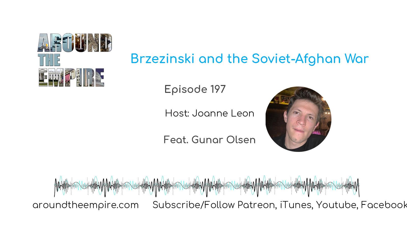 Ep 197 Brzezinski and the Soviet-Afghan War feat Gunar Olsen