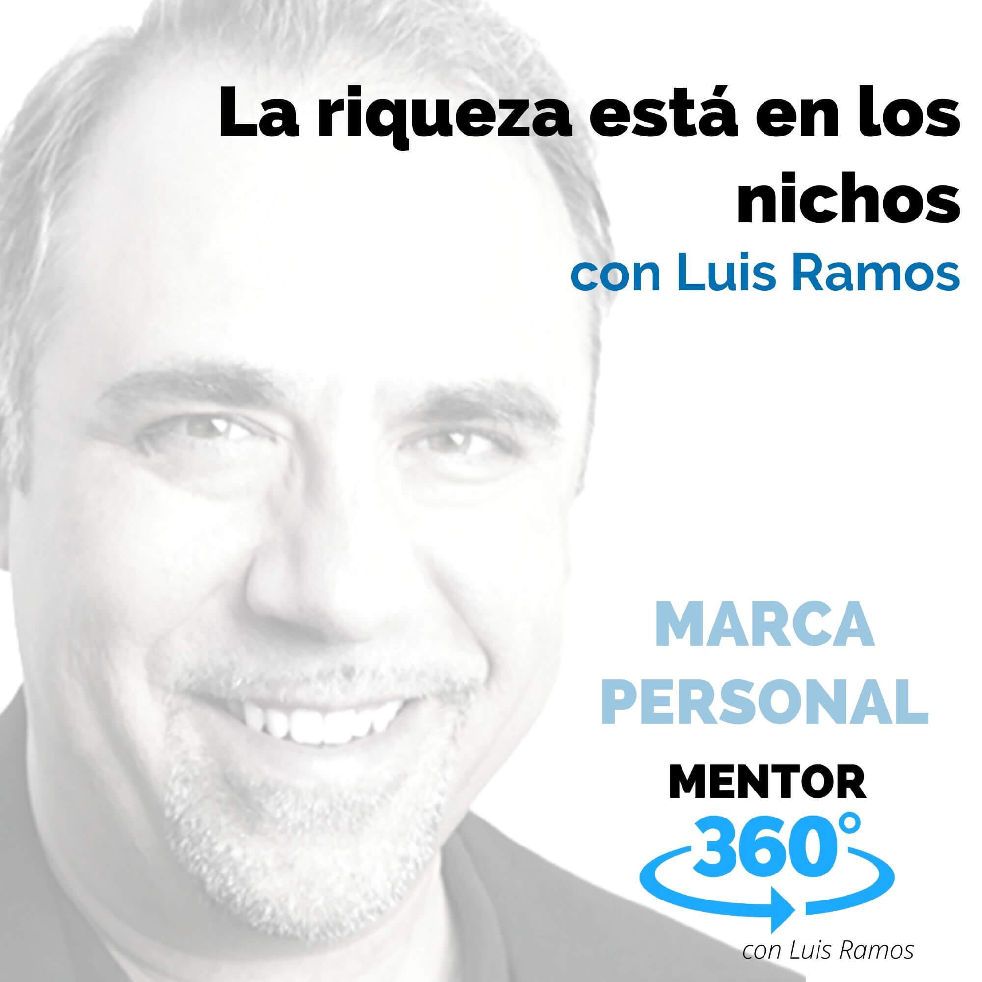 La riqueza está en los nichos, con Luis Ramos - MARCA PERSONAL
