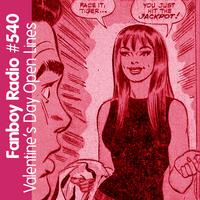 Fanboy Radio #540 - V-Day Open Lines