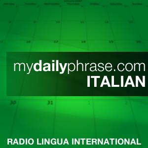 Lesson 098: My Daily Phrase Italian