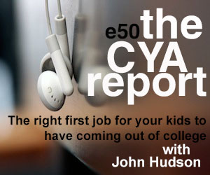 The CYA Report E50: The right first job for your kids to have coming out of college