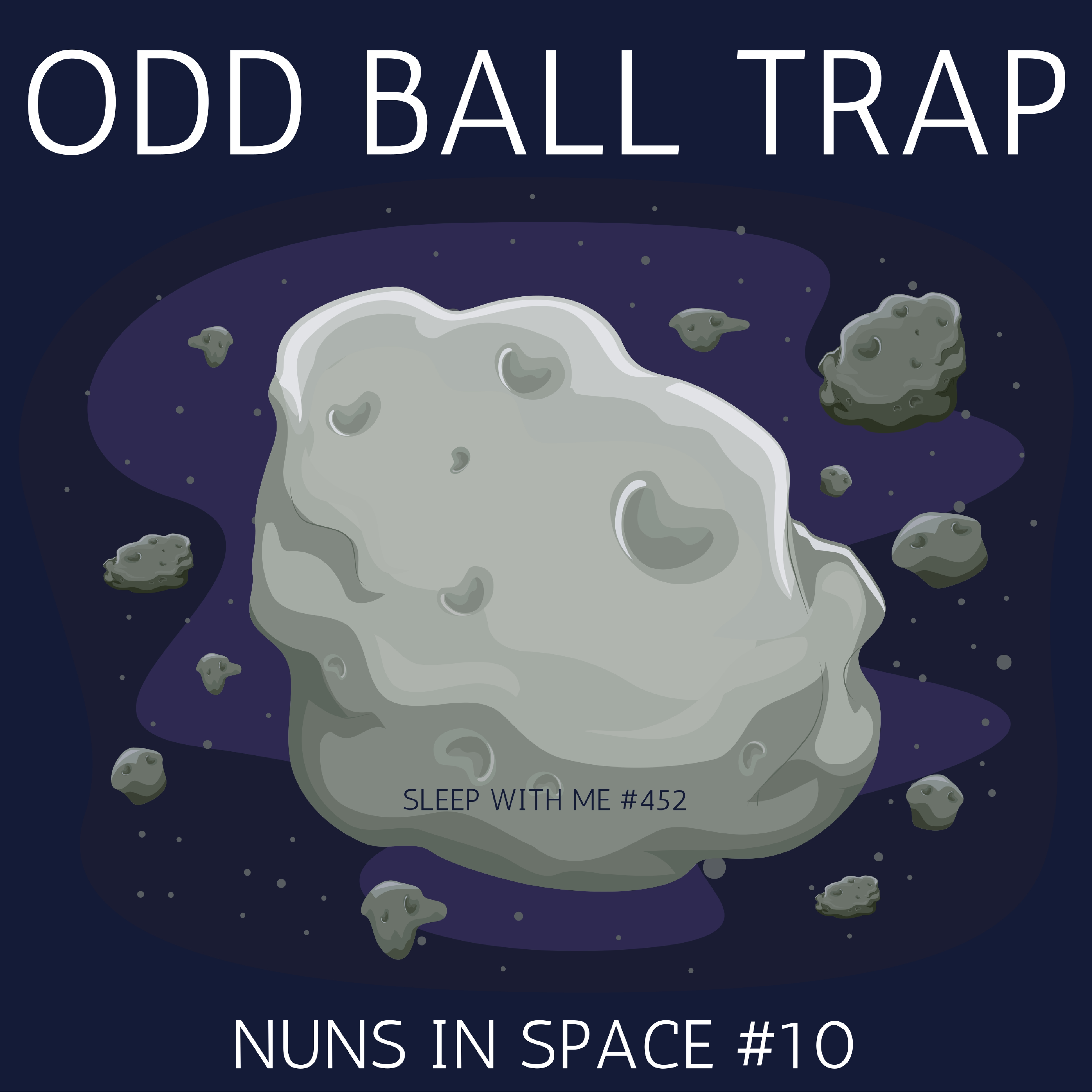 Odd Ball Trap | Nuns in Space #10 | Sleep With Me #452