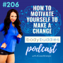 Artwork for 206: How to Motivate Yourself to Make A Change   Mindset and Motivation