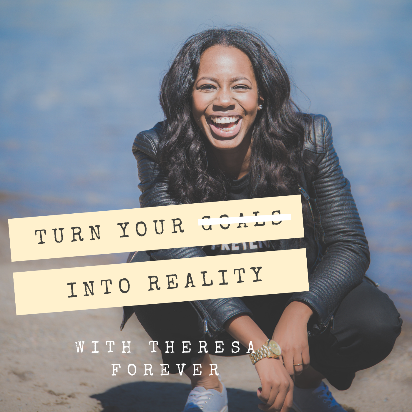 Turn Your Goals Into Reality With Theresa Forever show art