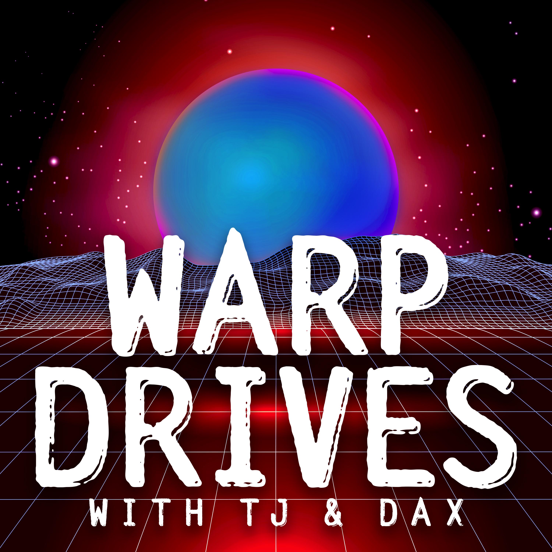 Warp Drives with TJ & Dax show art