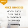 Artwork for Google Ads Deep Dive & The Death Of The Funnel With Mike Rhodes