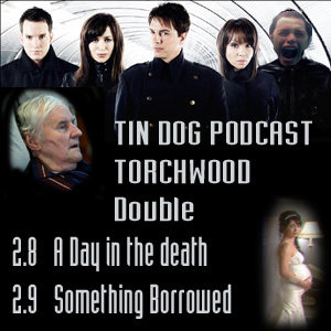 TDP 49: Torchwood Double 2.8  A Day in the Death & 2.9 Something Borrowed
