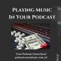 Artwork for Playing Music in Your Podcast
