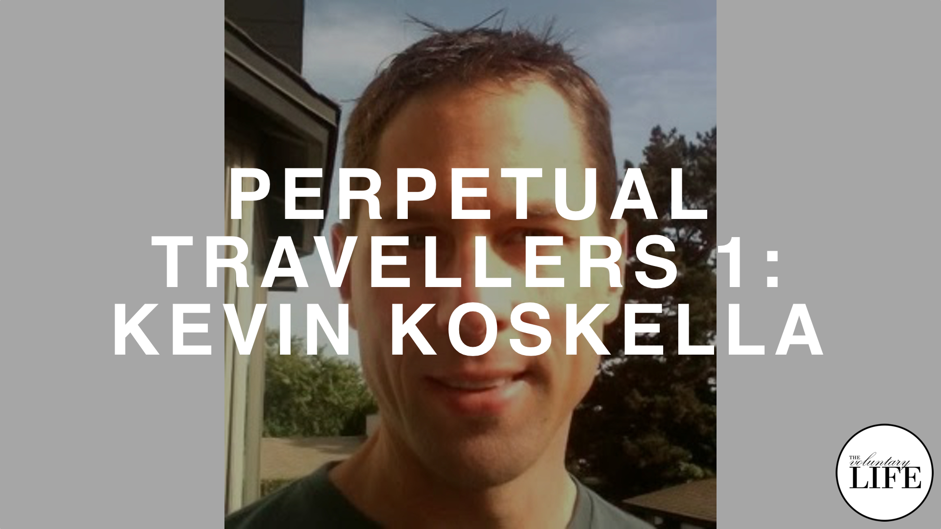 129 Perpetual Travellers Part 1: An Interview With Kevin Koskella
