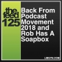Artwork for 125 Back From Podcast Movement 2018 and Rob Has A Soapbox