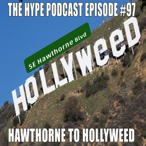 The hype podcast Episode #97 Hawthorne To Hollyweed