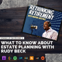 Artwork for Ep 3: What to Know About Estate Planning with Rudy Beck