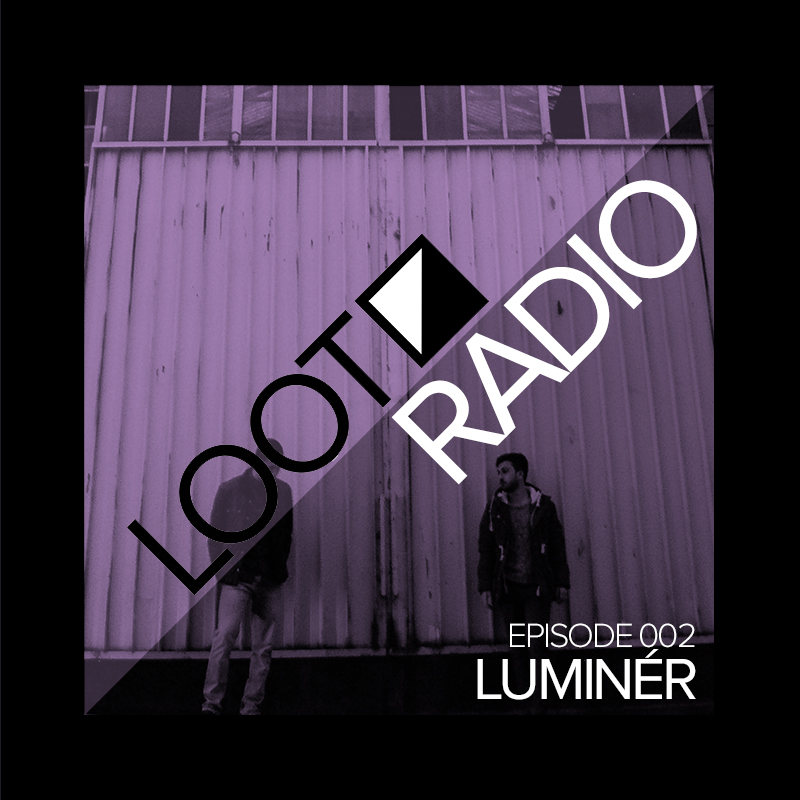 Loot Radio Episode 002: Luminer