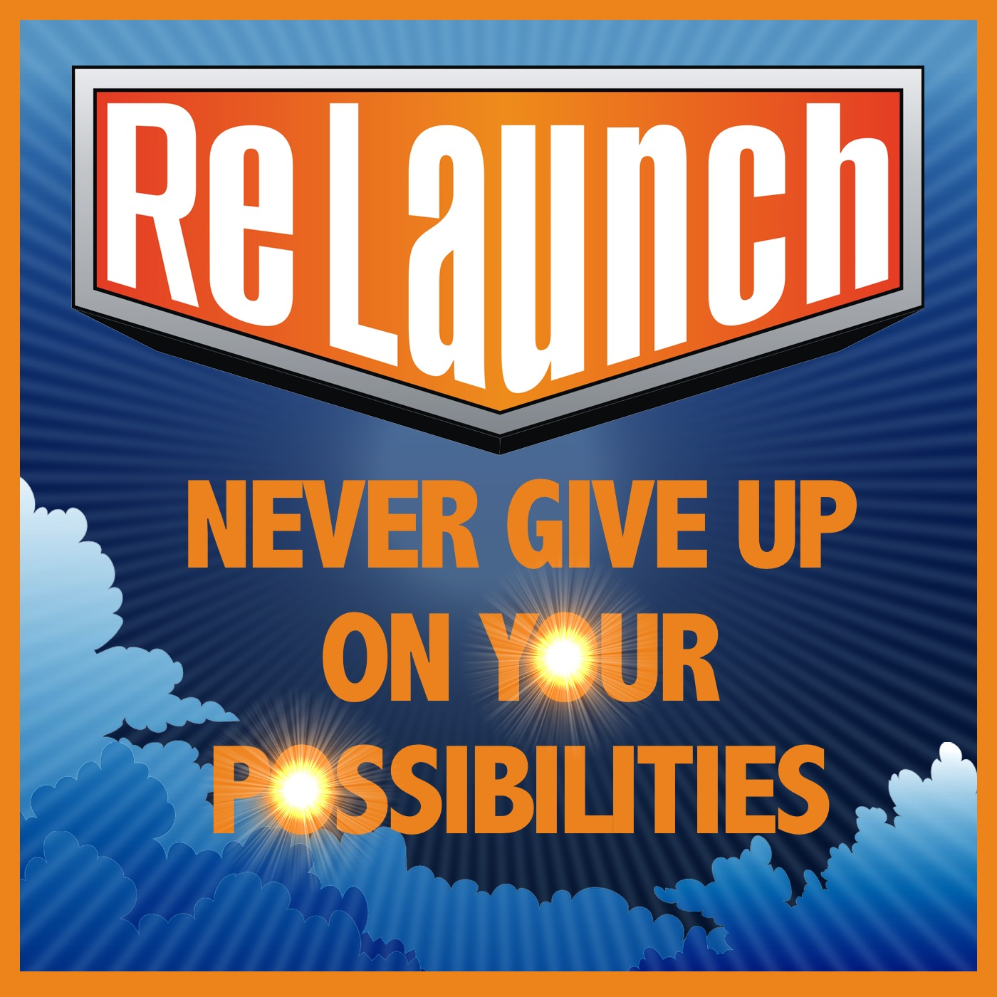 ReLaunch -  NEVER GIVE UP on Your Possibilities show art