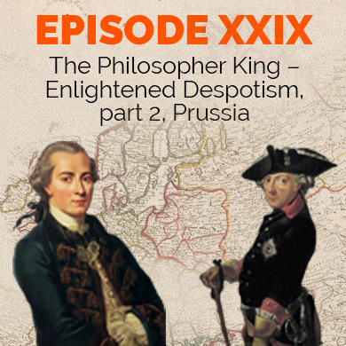 Episode 29 - The Philosopher King - Enlightened Despotism, part 2, Prussia