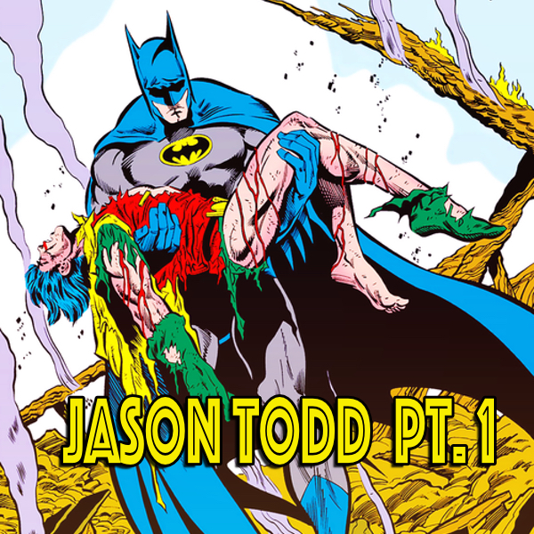 157: Jason Todd (Robin/ Red Hood) Part One