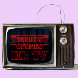 Blurst of Times III - TV