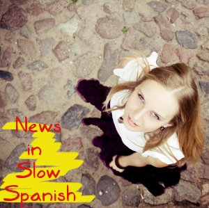 Weekly News in Slow Spanish - Episode 55