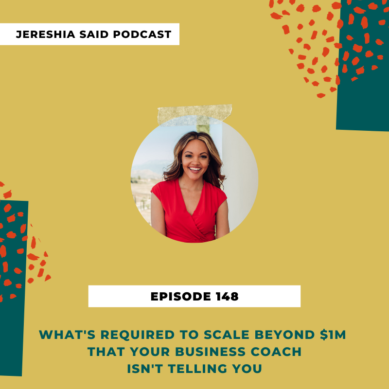 Jereshia Said Podcast - Ep #148- What's Required To Scale Beyond $1M That Your Business Coach Isn't Telling You
