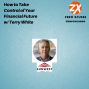 Artwork for How to Take Control of Your Financial Future w/ Terry White! | Zero Xcuses Podcast | Wealth | Health | Discipline | Growth | Goals | Motivation | Results