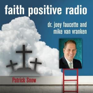 Faith Positive Radio: Patrick Snow