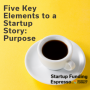 Artwork for Startup Funding Espresso -- Five Key Elements to a Startup Story: Purpose