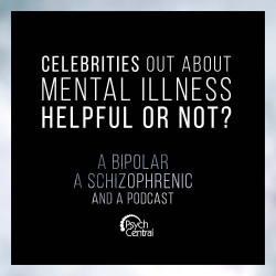 A Bipolar, a Schizophrenic, and a Podcast: Ep 9: Celebrities Out About Mental Illness: Helpful or Not?