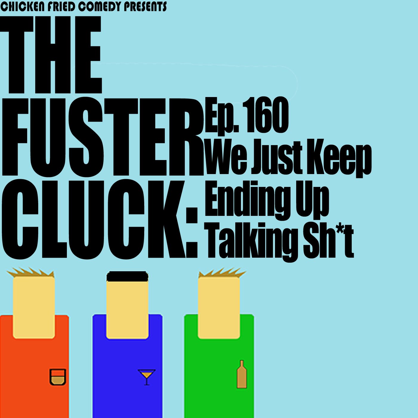 The Fustercluck Ep 160: We Just Keep Ending Up Talking Shit.