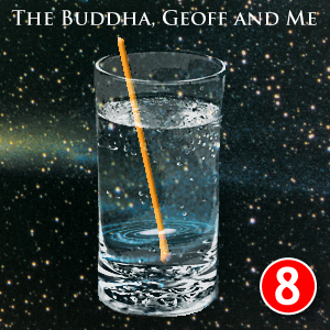 A Buddhist Podcast - The Buddha, Geoff and Me - Chapter 8