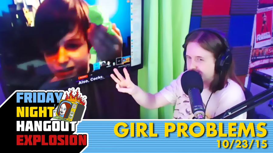 Girl Problems - FRIDAY NIGHT HANGOUT EXPLOSION (10/23/15)
